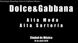 Backstage maquillaje Desfile Alta Costura de Dolce & Gabanna en México